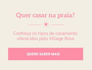 Quer casar na praia? Conheça os tipos de casamento oferecidos pelo Village Rosa.